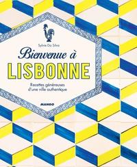 Sylvie Da Silva et Virginie Garnier - Bienvenue à Lisbonne - Recettes généreuses d'une ville authentique.