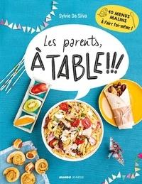 Sylvie Da Silva et Sophie Dumont - Les parents, à table ! - 10 menus malins à faire toi-même !.