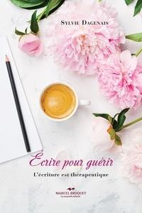 Sylvie Dagenais - Écrire pour guérir - L'écriture est thérapeutique.