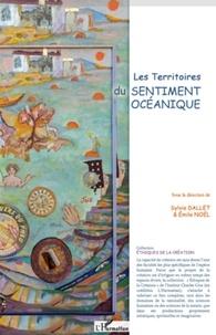 Sylvie Dallet et Emile Noël - Les territoires du sentiment océanique.