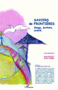 Sylvie Dallet et Elie Yazbek - Savoirs de frontières - Image, écriture, oralité.