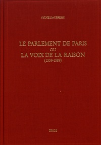 Sylvie Daubresse - Le parlement de Paris ou la voix de la raison (1559-1589).