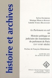 Sylvie Daubresse et Monique Morgat-Bonnet - Le Parlement en exil ou Histoire politique et judiciaire des translations du parlement de Paris (XVe-XVIIIe siècle).