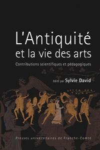 Sylvie David - L'Antiquité et la vie des arts - Contributions scientifiques et pédagogiques.