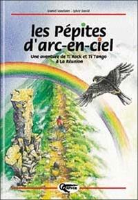 Sylvie David et Daniel Vaxelaire - Les pépites d'arc-en-ciel. - Une aventure de Ti'Rock et Ti'Tango à La Réunion.