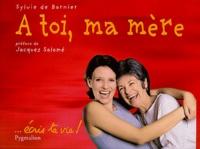 Sylvie de Barnier - A toi, ma mère - ...écris ta vie !.