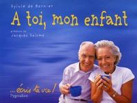 Sylvie de Barnier - A toi mon enfant - ...écris ta vie !.