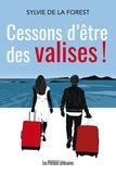Sylvie de La Forest - Cessons d'être des valises !.