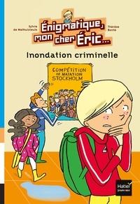 Sylvie de Mathuisieulx - Enigmatique, mon cher Eric - Inondation criminelle dès 8 ans.