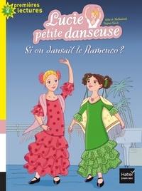 Sylvie de Mathuisieulx - Lucie petite danseuse - Si on dansait le flamenco ? CP/CE1 6/7 ans.
