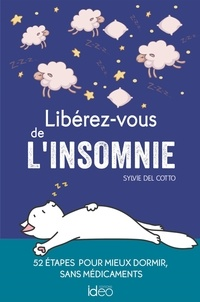 Sylvie Del Cotto - Libérez-vous de l'insomnie - 52 étapes pour mieux dormir, sans médicaments.