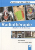 Sylvie Delanian - Guide pratique de radiothérapie - Mes carnets de centrage.
