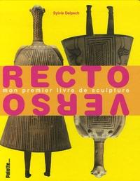 Sylvie Delpech - Recto Verso - Mon premier livre de sculpture.
