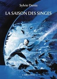 Sylvie Denis - La saison des singes.