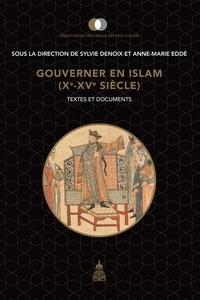 Sylvie Denoix et Anne-Marie Eddé - Gouverner en Islam (Xe-XVe siècle) - Textes et documents.