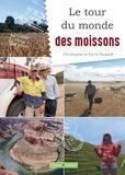 Sylvie Dequidt et Christophe Dequidt - Le tour du monde des moissons.
