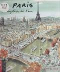 Sylvie Deraime et François Lachèze - Paris, les mystères de l'eau.