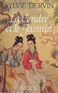 Sylvie Dervin - La Cendre et le jasmin.