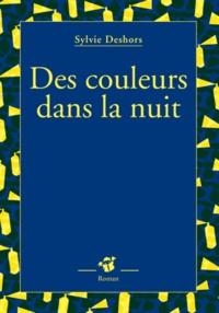 Sylvie Deshors - Des couleurs dans la nuit.