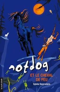 Sylvie Desrosiers et Daniel Sylvestre - Notdog  : Notdog et le cheval de feu.