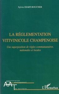 Sylvie Diart-Boucher - La réglementation vitivinicole champenoise - Une superposition de règles communautaires, nationales et locales.