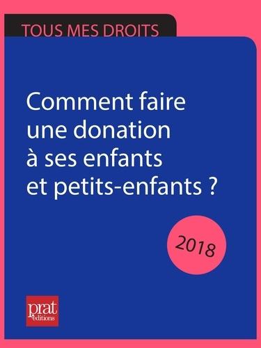 Sylvie Dibos-Lacroux - Comment faire une donation à ses enfants et petits-enfants ? 2018.
