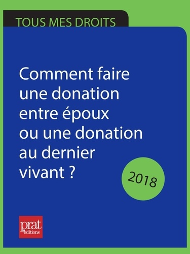 Sylvie Dibos-Lacroux - Comment faire une donation entre époux ou une donation au dernier vivant ? 2018.