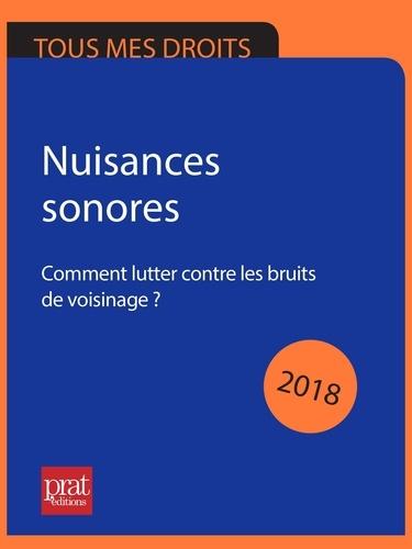 Sylvie Dibos-Lacroux et Emmanuèle Vallas-Lenerz - Nuisances sonores 2018 - Comment lutter contre les bruits de voisinage ?.