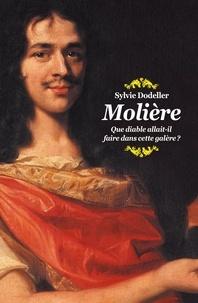 Sylvie Dodeller - Molière - Que diable allait-il faire dans cette galère ?.