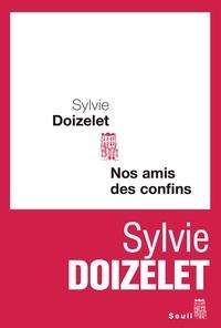 Sylvie Doizelet - Nos amis des confins.
