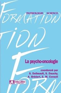 Sylvie Dolbeault et Sarah Dauchy - La psycho-oncologie.