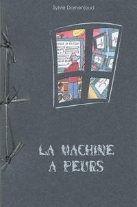 Sylvie Domenjoud - La machine à peurs.