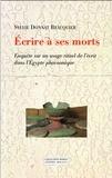 Sylvie Donnat Beauquier - Ecrire à ses morts - Enquête sur un usage rituel de l'écrit dans l'Egypte pharaonique.