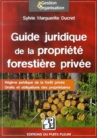 Sylvie Ducret - Guide juridique de la propriété forestière privée - Régime juridique de la forêt privée, droits et obligations des propriétaires.