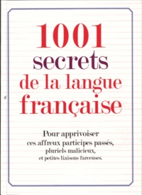 Sylvie Dumon-Josset - 1001 secrets de la langue française - Pour apprivoiser ces affreux participes passés, pluriels malicieux et petites liaisons farceuses.