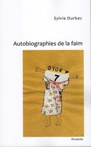 Sylvie Durbec - Autobiographies de la faim.
