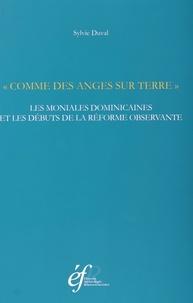 """Sylvie Duval - """"Comme des anges sur terre"""" - Les moniales dominicaines et les débuts de la réforme observante, 1385-1461."""