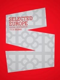 Sylvie Estrada et Hernan Ordoñez - Selected Europe - Visual Inspiration from Bilbao.