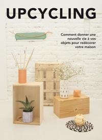 Sylvie Estrada et Marina Cusso - Upcycling - Décorer votre intérieur en donnant une nouvelle vie à des objets de tous les jours.