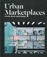 Sylvie Estrada - Urban Marketplaces - A Book about Retail Design.