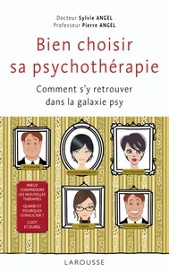 Sylvie et Pierre Angel - Bien choisir sa psychothérapie - Comment s'y retrouver dans la galaxie psy ?.
