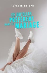 Sylvie Etient - Ce qu'elles préfèrent dans le mariage....