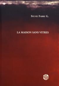 Sylvie Fabre G - La maison sans vitres.