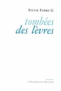 Sylvie Fabre G - Tombées des lèvres.