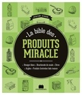 Sylvie Fabre et Isabelle Louet - La bible des produits miracle.