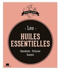 Les huiles essentielles - Désinfecter - Parfumer - Assainir.pdf