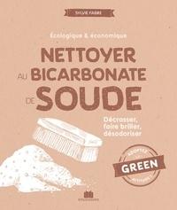 Sylvie Fabre - Nettoyer au bicarbonate de soude - Décrasser, faire briller, désodoriser.