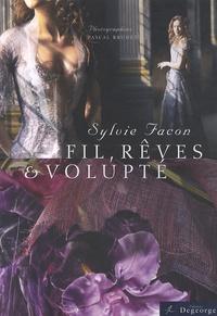 Sylvie Facon - Fil, rêves & volupté.