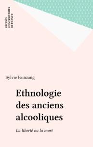 Sylvie Fainzang - Ethnologie des anciens alcooliques - La liberté ou la mort.