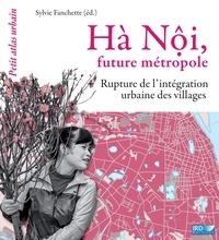 Sylvie Fanchette - Hà Nôi, future métropole - Rupture dans l'intégration urbaine des villages.
